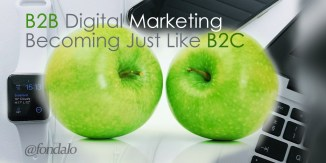 B2BDigitalMarketingBecomingLikeB2CMarketing